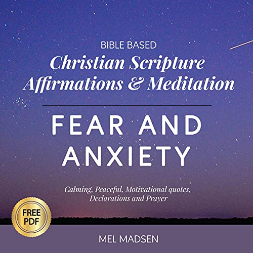 Bible Based Christian Scripture Affirmations & Meditation - Fear & Anxiety: Calming, Peaceful, Motivational Quotes, Decla...