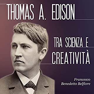 Thomas A. Edison tra scienza e creatività                   Di:                                                                                                                                 Francesco Benedetto Belfiore                               Letto da:                                                                                                                                 Lorenzo Visi                      Durata:  1 ora e 17 min     21 recensioni     Totali 4,1