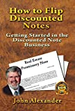 How to Flip Discounted Notes: Real Estate Note Flipping, Getting Started in the Discounted Note Business (How to Buy and Sell Discounted Notes) (English Edition)