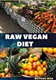 RAW VEGAN DIET: Satisfying raw vegan recipes diet that nourished you body and keeps you strong and healthy