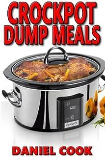 Crockpot Dump Meals: Delicious Dump Meals, Dump Dinners Recipes For Busy People (crock pot dump meals, crockpot dump dinners, dump dinners) (Volume 1)