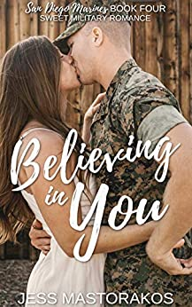 Believing in You: A Sweet, Brother's Best Friend, Military Romance (San Diego Marines Book 4) by [Jess Mastorakos]