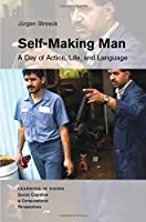 Self-Making Man: A Day of Action, Life, and Language (Learning in Doing: Social, Cognitive and Computational Perspectives)