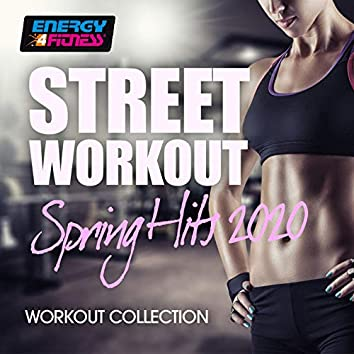 Street Workout Spring Hits 2020 Fitness Compilation (15 Tracks Non-Stop Mixed Compilation for Fitness & Workout)