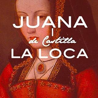 Juana I de Castilla La Loca [Joanna of Castile the Mad] audiobook cover art