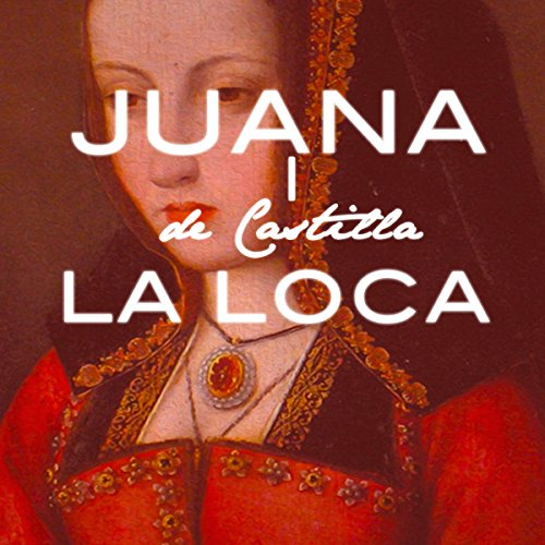 Juana I de Castilla La Loca [Joanna of Castile the Mad] audiobook cover art