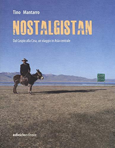 Nostalgistan. Dal Caspio alla Cina, un viaggio in Asia centrale