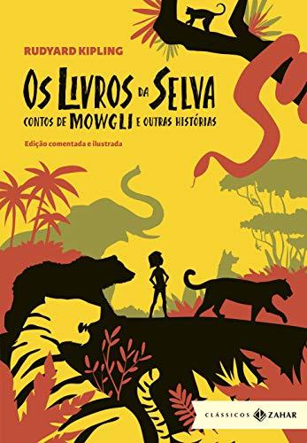 Os livros da Selva: Edição comentada e ilustrada: Contos de Mowgli e outras histórias