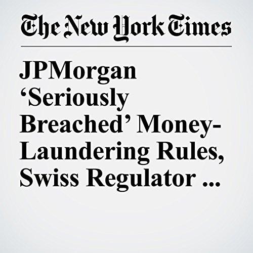JPMorgan 'Seriously Breached' Money-Laundering Rules, Swiss Regulator Says copertina