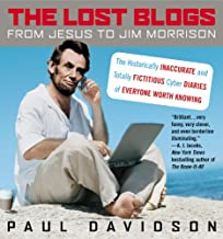 The Lost Blogs: From Jesus to Jim Morrison--The Historically Inaccurate and Totally  Fictitious Cyber Diaries of Everyone ...