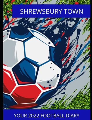 Shrewsbury Town: Your 2022 Football Diary, Shrewsbury Town FC, Shrewsbury Town Football Club, Shrewsbury Town Book