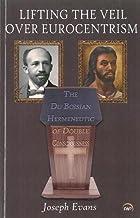 LIFTING THE VEIL OVER EUROCENTRISM: The Du Boisian Hermeneutic of Double Consciousness
