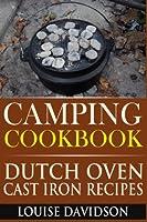 Camping Cookbook: Dutch Oven Cast Iron Recipes