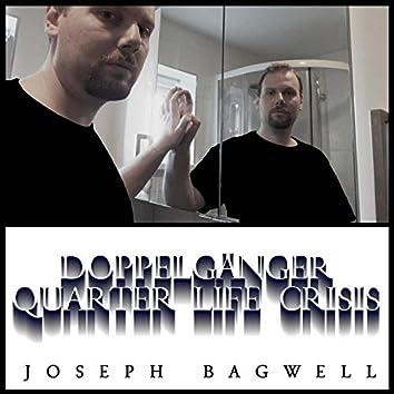 Doppelganger / Quarter Life Crisis