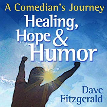 Healing, Hope & Humor - A Comedian's Journey