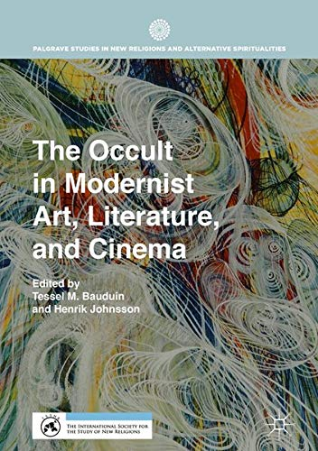 The Occult in Modernist Art, Literature, and Cinema (Palgrave Studies in New Religions and Alternative Spiritualities)