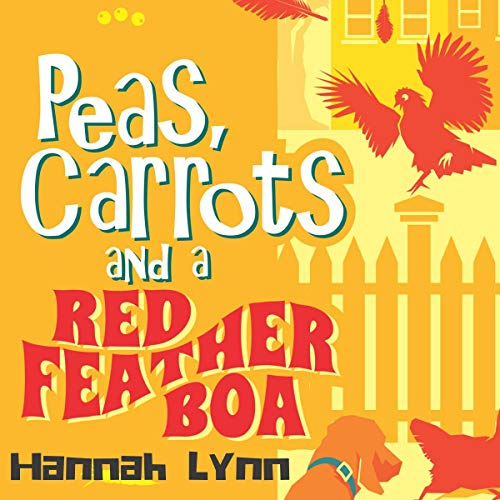 Peas, Carrots and a Red Feather Boa Audiobook By Hannah Lynn cover art