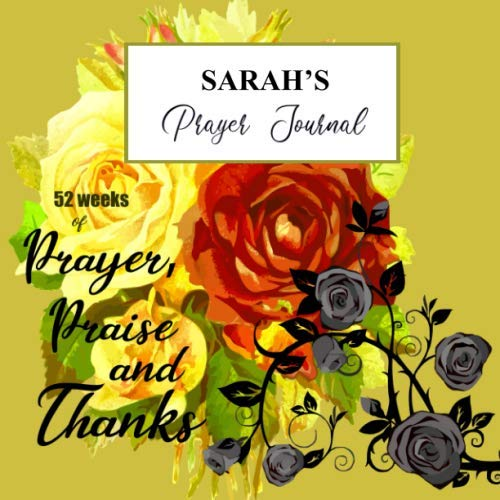 Sarah's Prayer Journal: A personalized Christian prayer journal for Sarah. Track 52 weeks of sermons, prayers, key verses, preachers, reflections, gratitudes and praise God.