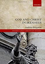 God and Christ in Irenaeus (Oxford Early Christian Studies)