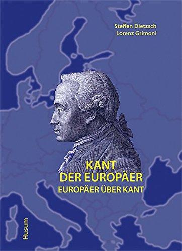 Kant der Europäer: Europäer über Kant (Publikationen des Museums Stadt Königsberg)