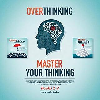 Overthinking & Master Your Thinking, Books 1-2: How to Start Thinking Positive, Stop Procrastinating, & Negative Thinking  audiobook cover art