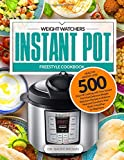 500 Weight Watchers Instant Pot Freestyle Cookbook: Healthy Weight Loss – 500 Days Of Cooking with Your Instant Pot Most Delicious Weight Watchers ... Plan for Beginners, Instant Pot Cookbook)