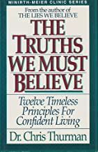 The Truths We Must Believe (Twelve Timeless Principles For Confident Living)