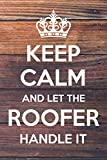 Keep Calm and Let The Roofer Handle It: 6x9' Lined Notebook/Journal Funny Gift Idea