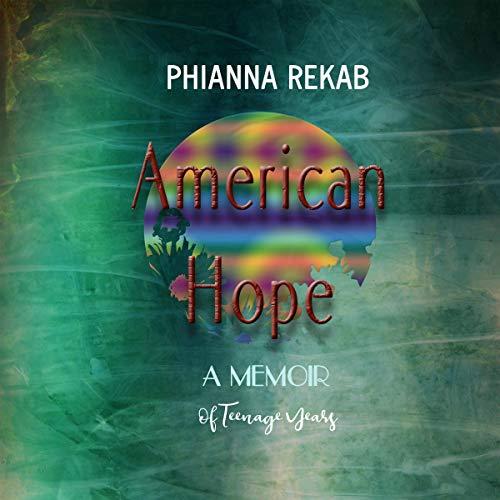 American Hope: A Memoir of Teenage Years Audiobook By Phianna Rekab cover art