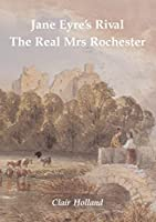 Jane Eyre's Rival: The Real Mrs Rochester