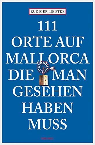 111 Orte auf Mallorca, die man gesehen haben muss (111 Orte ...) (German Edition)