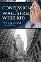 "Confessions of a Wall Street Whiz Kid: The thought-provoking, real-life story of the ups and downs and ups again of one of Wall Street's ""half-famous"" financial geniuses."