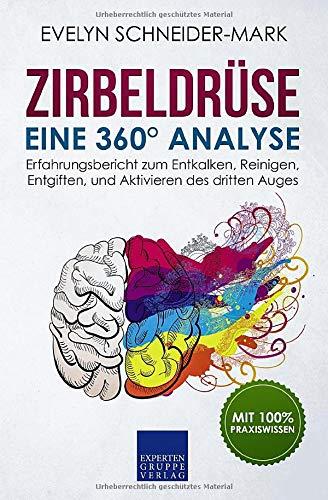 Zirbeldrüse – Eine 360° Analyse: Erfahrungsbericht zum Entkalken, Reinigen, Entgiften, und Aktivieren des dritten Auges