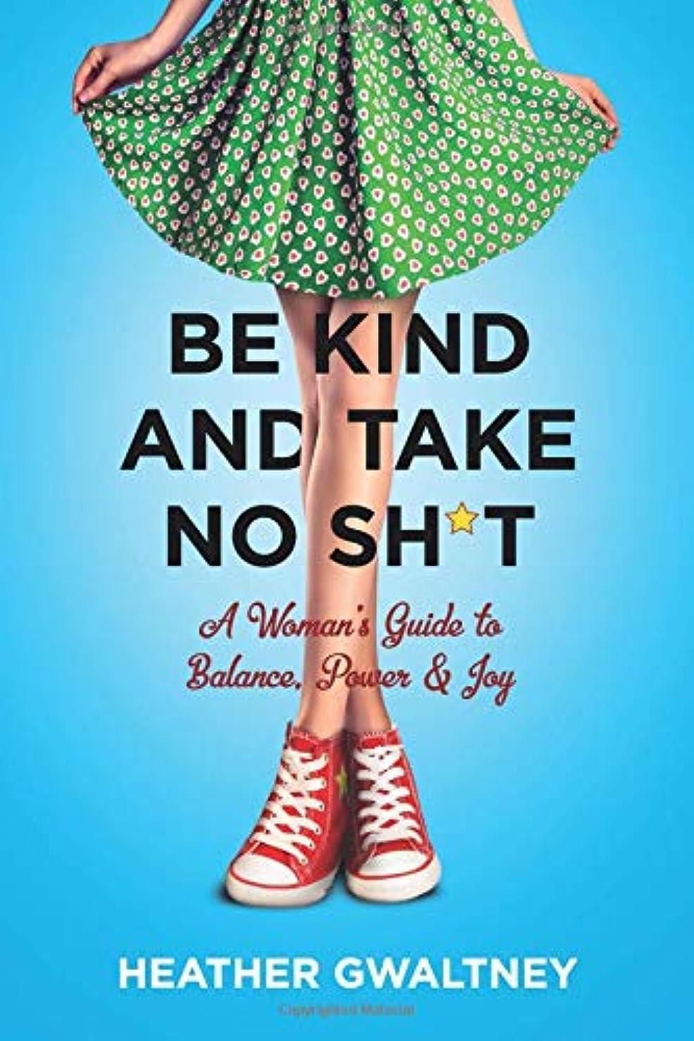 寛大さ不従順迫害するBe Kind and Take No Sh*t: A Woman's Guide to Balance, Power & Joy