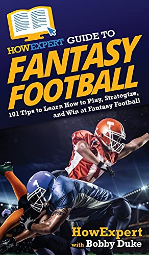 HowExpert Guide to Fantasy Football: 101 Tips to Learn How to Play, Strategize, and Win at Fantasy Football