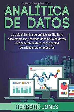 Analítica de datos: La guía definitiva de análisis de Big Data para empresas, técnicas de minería de datos, recopilación de datos y conceptos de inteligencia empresarial