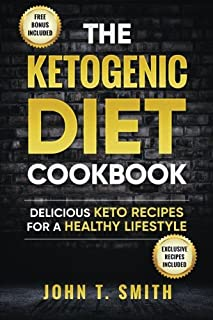 Ketogenic Diet: The Ketogenic Diet Cookbook: 75+ Delicious and Healthy Recipes for Rapid Weight Loss and Amazing Energy (K...