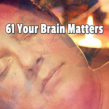 61 Your Brain Matters