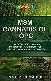 MSM – Cannabis Öl – OPC: Eine detaillierte Analyse dieser Drei Naturheilmittel – Wirkung, Anwendung und Studien