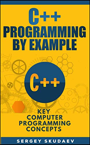 C++ Programming By Example: Key Computer Programming Concepts for Beginners (English Edition)