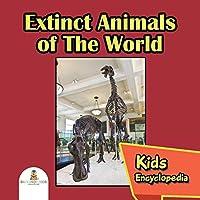 Extinct Animals of The World: Kids Encyclopedia