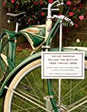 Vintage American Balloon Tire Bicycles 1930s Through 1960s: A Pretty Good Guide To Understanding Classic Collectable Bikes