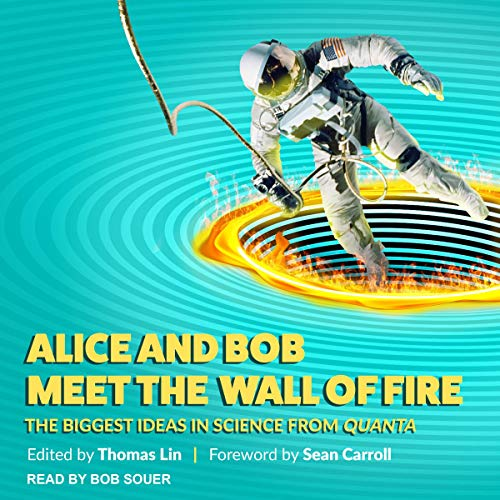 Alice and Bob Meet the Wall of Fire     The Biggest Ideas in Science from Quanta              Written by:                                                                                                                                 Thomas Lin - editor,                                                                                        Sean Carroll - foreword                               Narrated by:                                                                                                                                 Bob Souer                      Length: 10 hrs and 31 mins     Not rated yet     Overall 0.0