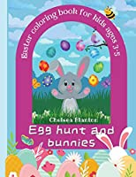 Egg Hunt and Bunnies Easter Coloring Book for kids Ages 3-5: Amazing Designs for Children Boys and Girls Toddlers Animals Easy to Color Simple Drawings Spring