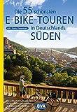 Die 55 schönsten E-Bike Touren in Deutschlands Süden (Die schönsten Radtouren und Radfernwege in Deutschland)