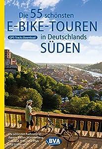 Die 55 schönsten E-Bike Touren in Deutschlands Süden (Die schönsten Radtouren...)