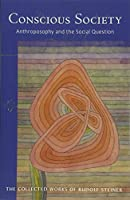 Conscious Society: Anthroposophy and the Social Question (Cw 189) (Collected Works of Rudolf Steiner)