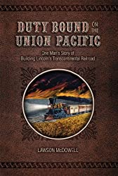 Image: Duty Bound on the Union Pacific: One Man's Story of Building Lincoln's Transcontinental Railroad | Kindle Edition | by Lawson McDowell (Author). Publisher: RAWR Publishing Co. (March 25, 2014)