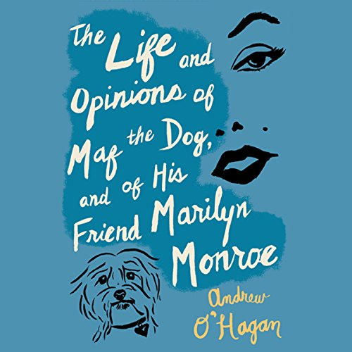 The Life and Opinions of Maf the Dog and of His Friend Marilyn Monroe cover art