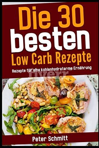 Die 30 besten Low Carb Rezepte: inkl. Einkaufsliste